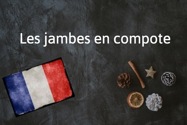 French expression of the day: Les jambes en compote