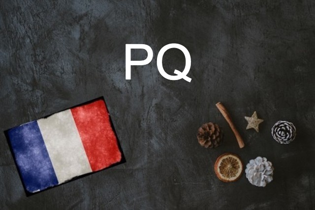French word of the day: PQ