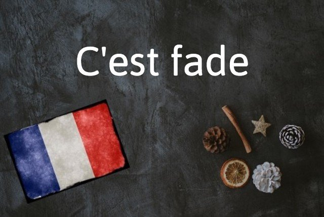 French expression of the day: C'est fade