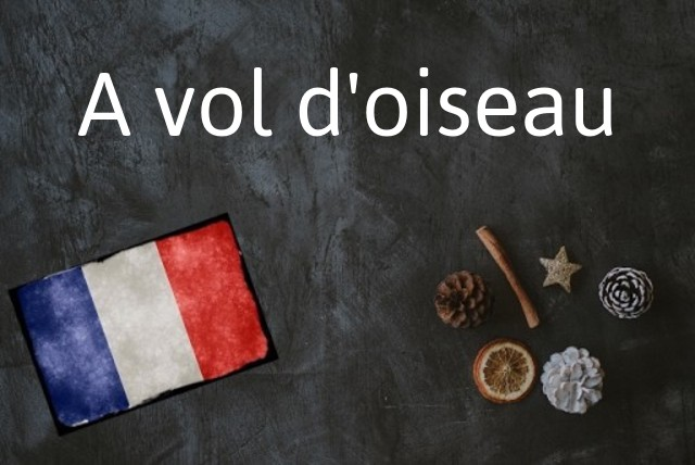 French phrase of the Day: A vol d'oiseau