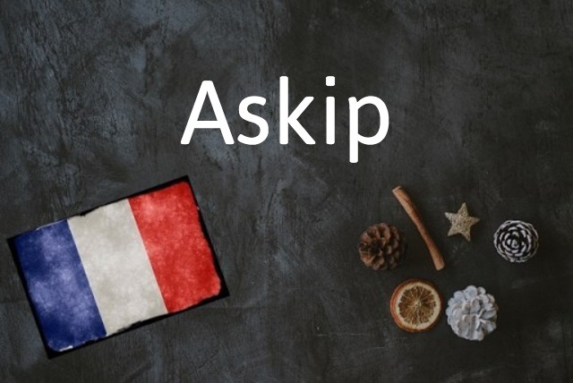 French word of the day: Askip