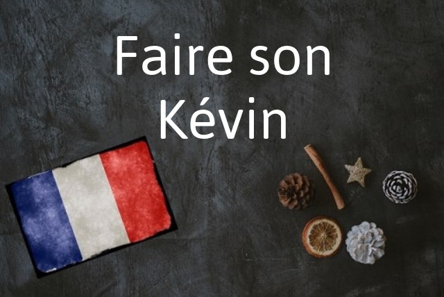 French phrase of the day: Faire son Kévin