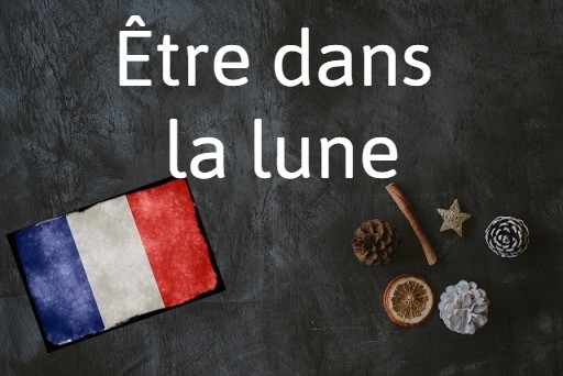 French expression of the day: Être dans la lune