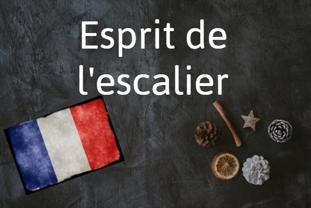 French expression of the day: Esprit de l'escalier