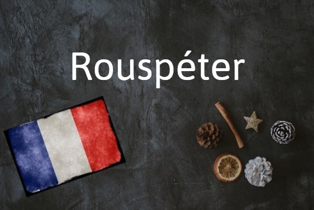 French word of the day: Rouspéter