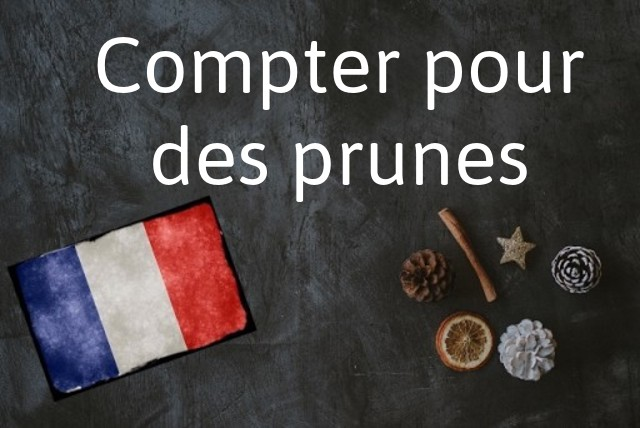 French expression of the day: Compter pour des prunes