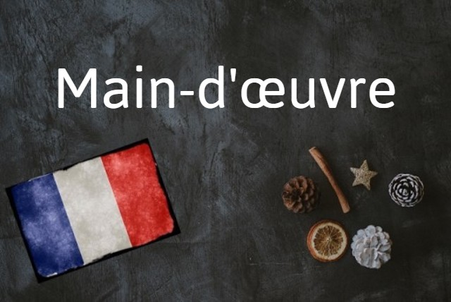 French word of the day: Main-d'œuvre