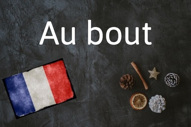 French expression of the day: Au bout