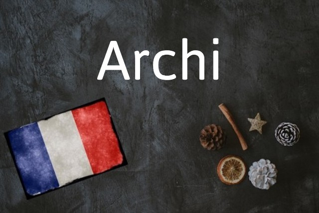 French word of the day: Archi