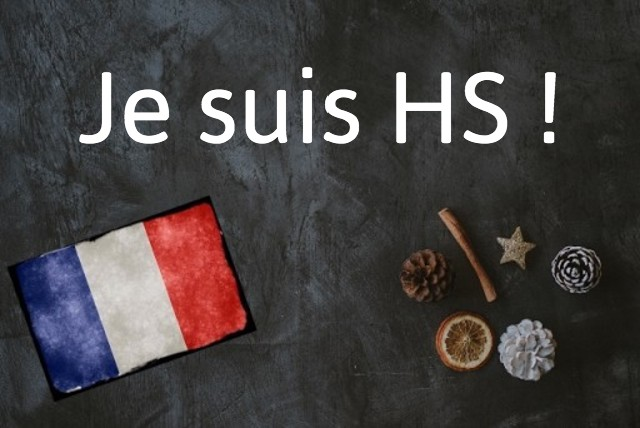 French expression of the day: Je suis HS