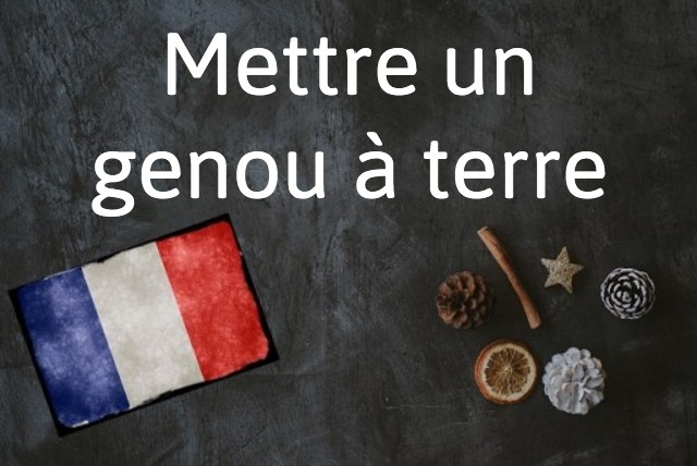 French expression of the day: Mettre un genou à terre