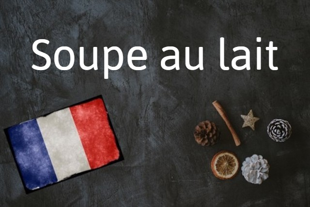 French expression of the day: Soupe au lait
