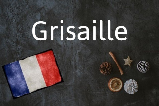 French word of the day: Grisaille
