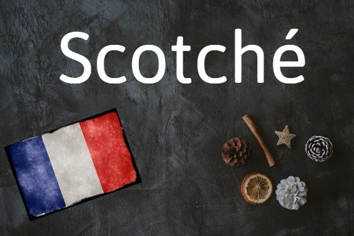 French word of the day: Scotché