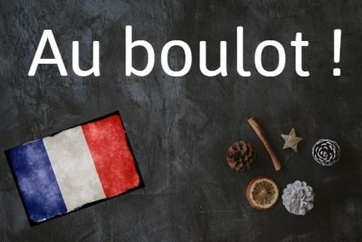 French expression of the day: Au boulot !