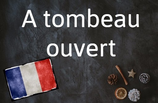 French word of the day: A tombeau ouvert