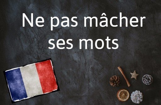 French word of the day: Ne pas mâcher ses mots