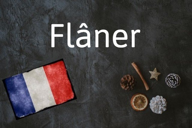 French word of the day: Flâner