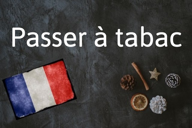French expression of the day: Passer à tabac