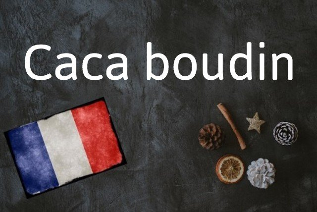 French expression of the day: Caca boudin