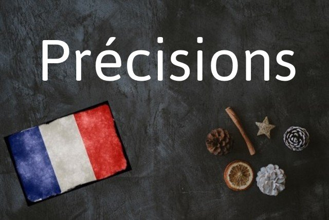 French word of the day: Précisions