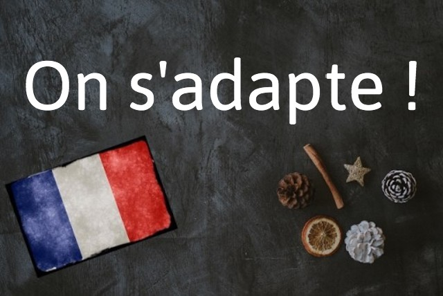 French expression of the day: On s'adapte