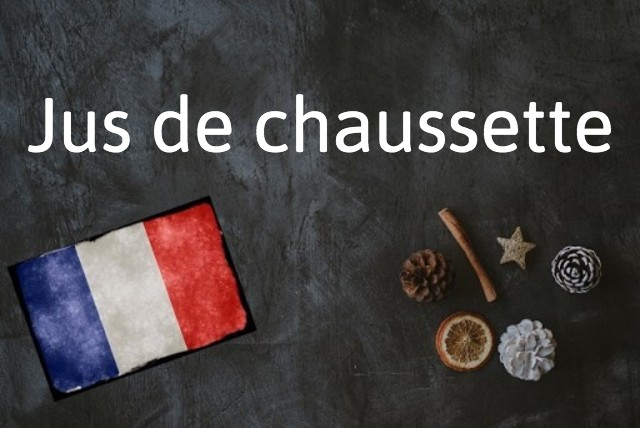 French expression of the day: Jus de chaussette