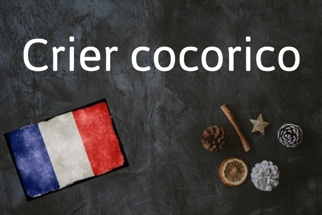 French expression of the day: Crier cocorico