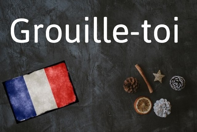 French expression of the day: Grouille-toi