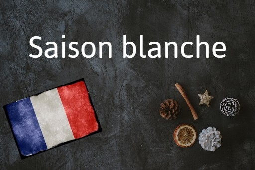 French word of the day: Saison blanche