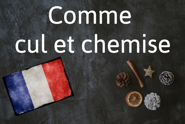 French phrase of the day: Comme cul et chemise