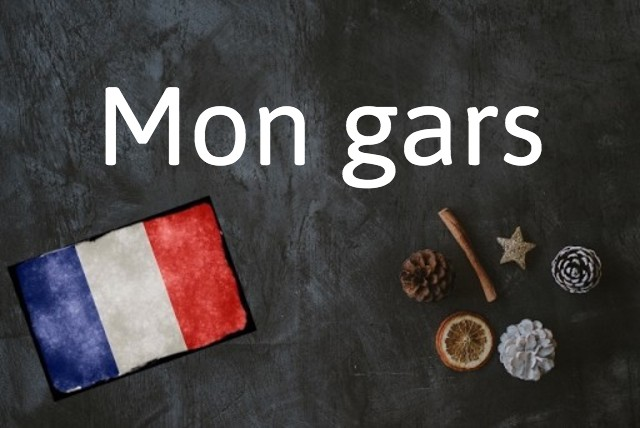 French expression of the day: Mon gars