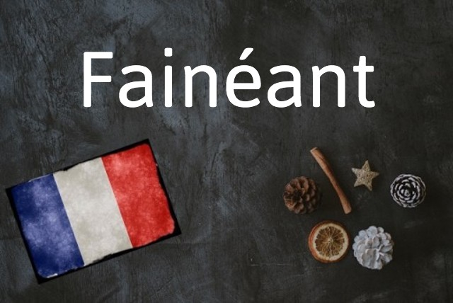 French word of the day: Fainéant