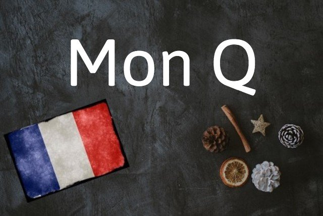 French expression of the day: Mon Q