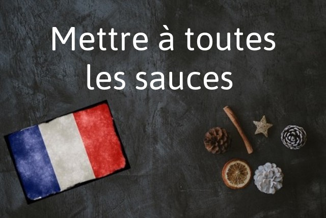 French phrase of the day: Mettre à toutes les sauces