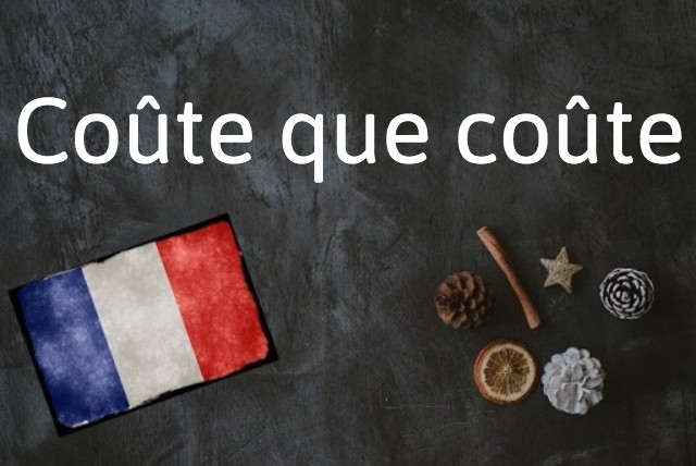 French phrase of the day: Coûte que coûte