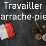 French expression of the day: Travailler d'arrache-pied