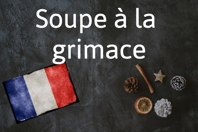 French expression of the day: Soupe à la grimace