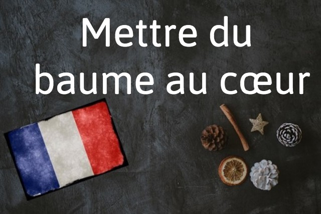 French phrase of the day: Mettre du baume au cœur