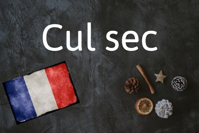 French expression of the day: Cul sec