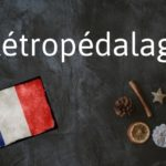 French word of the Day: Rétropédalage
