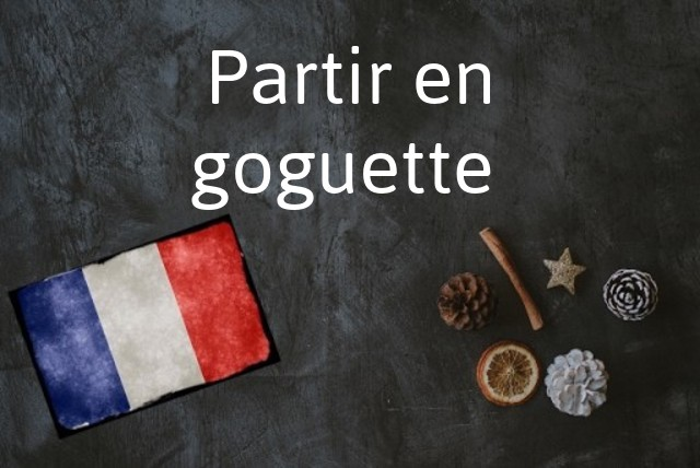 French expression of the Day: Partir en goguette