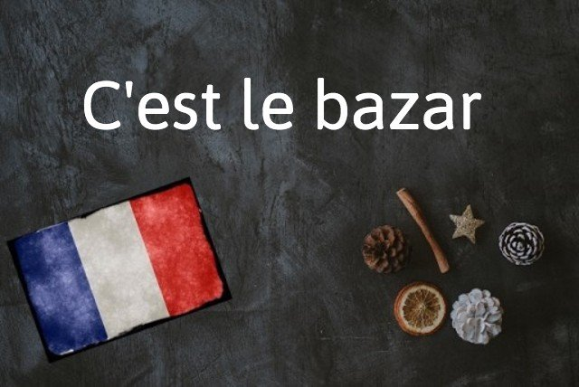 French phrase of the day: C'est le bazar