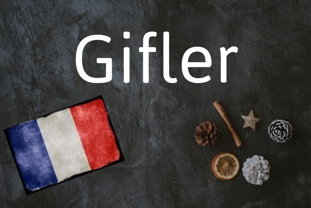 French word of the Day: Gifler