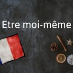 French phrase of the Day: Etre moi-même