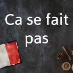 French phrase of the day: Ca se fait pas