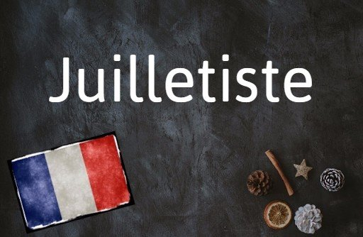 French word of the Day: Juilletiste