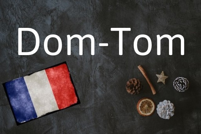 French word of the Day: Dom-Tom