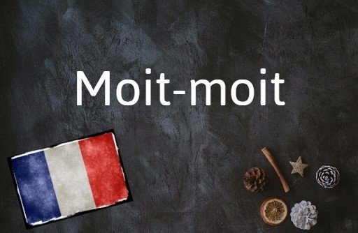 French phrase of the day: Moit-moit