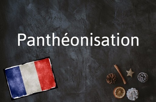 French word of the day: Panthéonisation